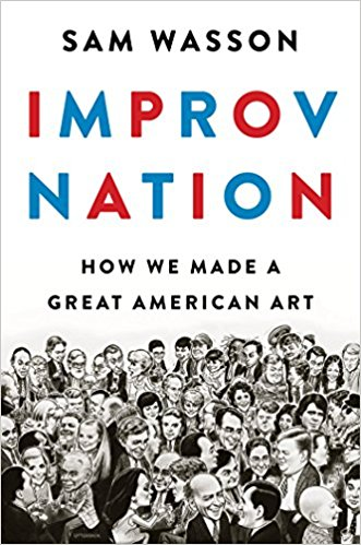 Front cover of Improv Nation: How We Made A Great American Art by Sam Wasson